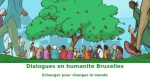 Echanger pour changer le monde. dialogues en humanité Bruxelles.